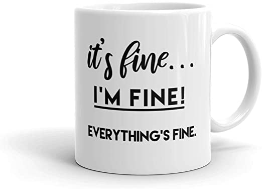 It is fine i am fine everything is fine coffee cup